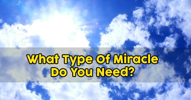 What Type Of Miracle Do You Need?