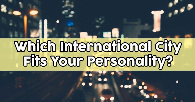 Which International City Fits Your Personality?