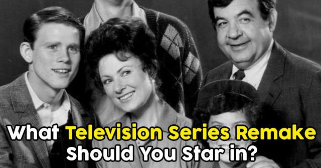 What Television Series Remake Should You Star in?
