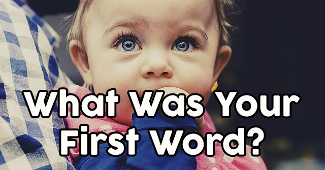 What Was Your First Word?