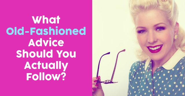 What Old-Fashioned Advice Should You Actually Follow?