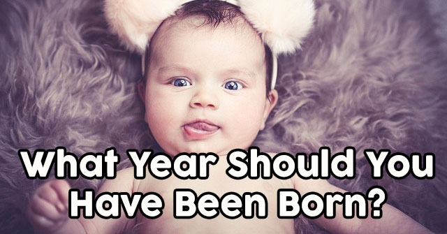 What Year Should You Have Been Born?