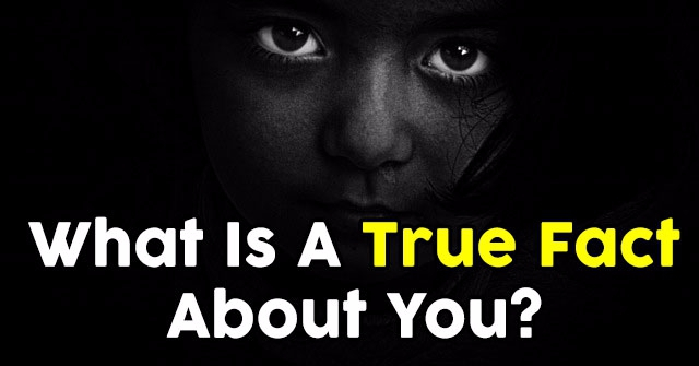 What Is A True Fact About You?
