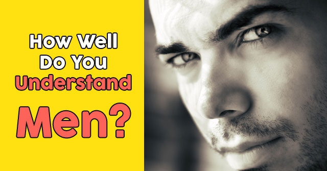 How Well Do You Understand Men?