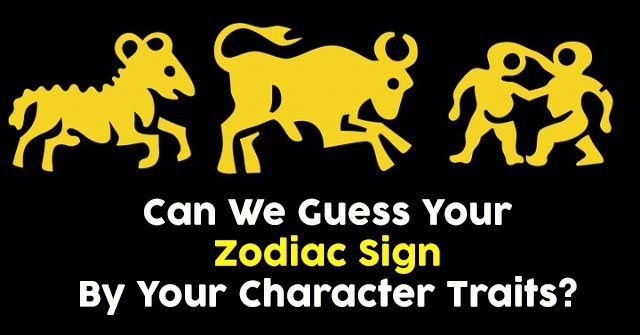 Can We Guess Your Zodiac Sign By Your Character Traits?