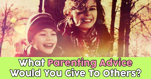 What Parenting Advice Would You Give To Others?