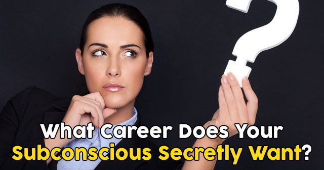 What Career Does Your Subconscious Secretly Want?