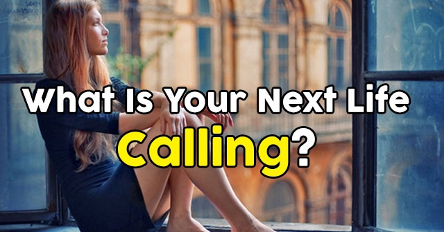 What Is Your Next Life Calling?