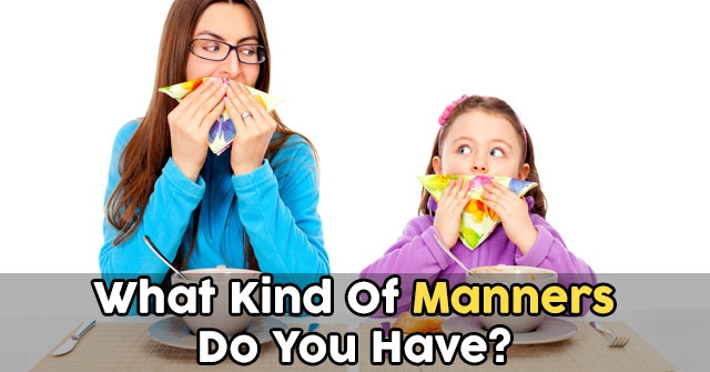 What Kind Of Manners Do You Have?