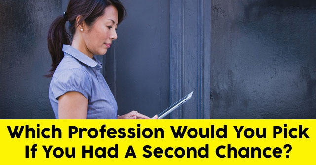 Which Profession Would You Pick If You Had A Second Chance?