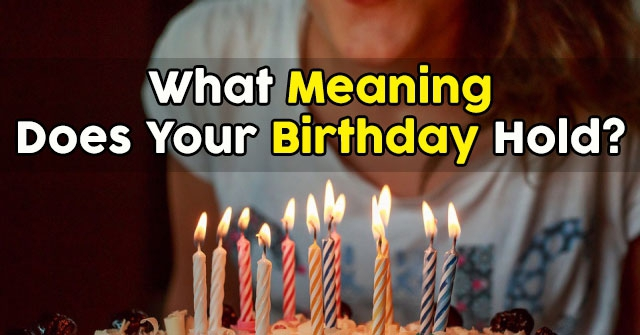 What Meaning Does Your Birthday Hold?