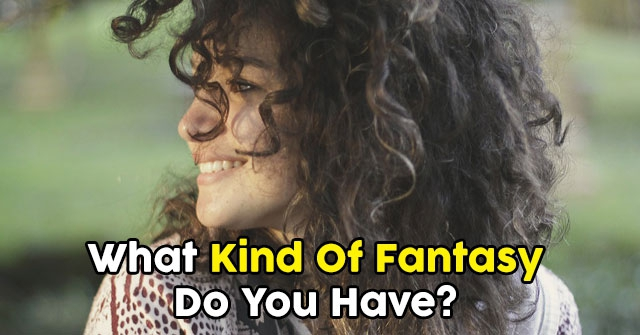 What Kind Of Fantasy Do You Have?