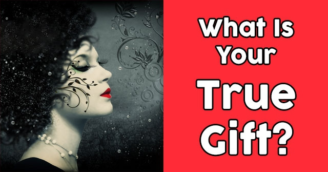 What Is Your True Gift?