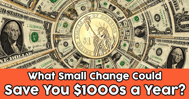 What Small Change Could Save You $1000s a Year?