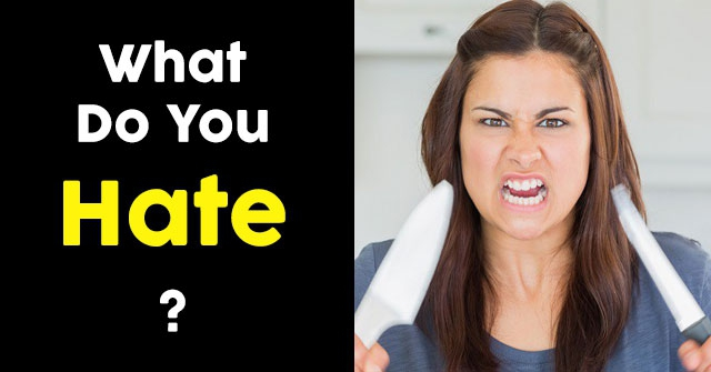 What Do You Hate?