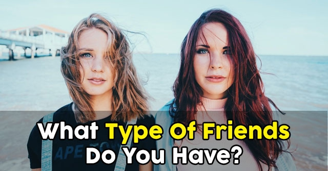 What Type Of Friends Do You Have?