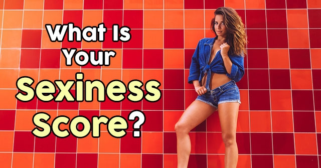 What Is Your Sexiness Score?