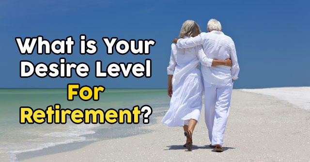 What is Your Desire Level For Retirement?
