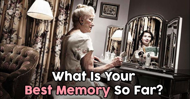 What Is Your Best Memory So Far?