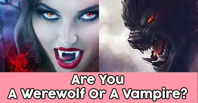 Are You A Werewolf Or A Vampire?