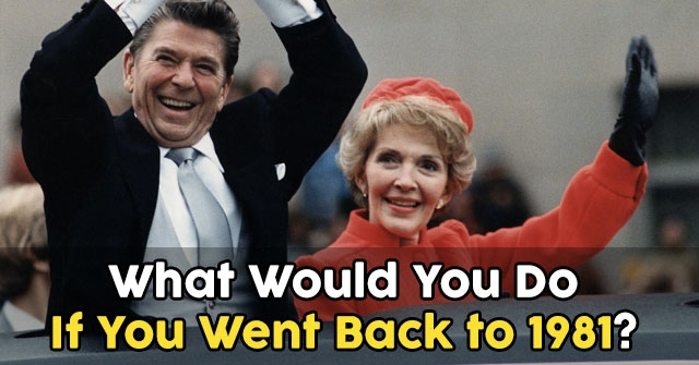 What Would You Do If You Went Back to 1981?