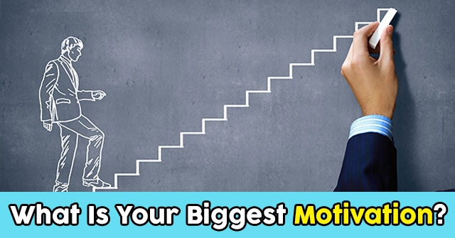 What Is Your Biggest Motivation?