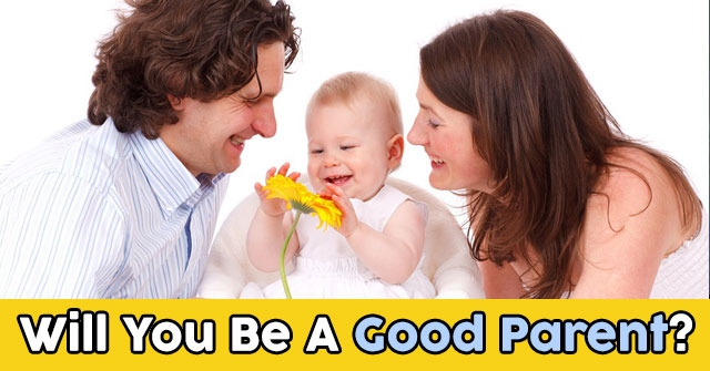 Will You Be A Good Parent?