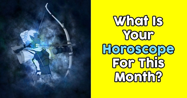 What Is Your Horoscope For This Month?