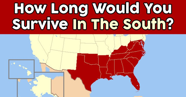 How Long Would You Survive In The South?