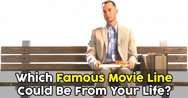 Which Famous Movie Line Could Be From Your Life?