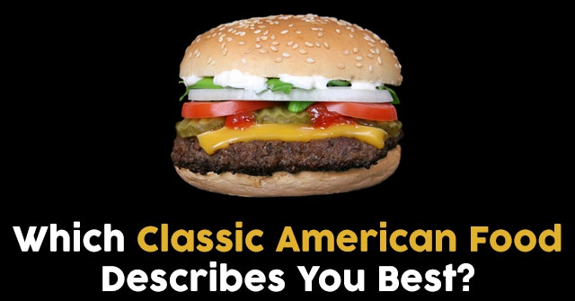Which Classic American Food Describes You Best?