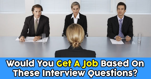 Would You Get A Job Based On These Interview Questions?
