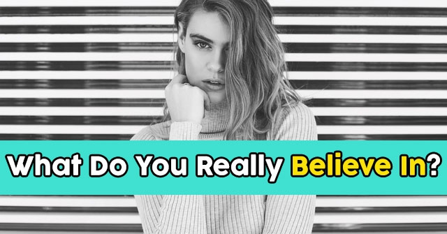 What Do You Really Believe In?