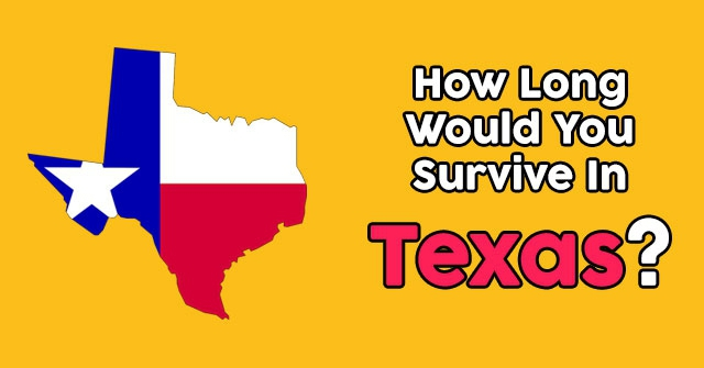 How Long Would You Survive In Texas?