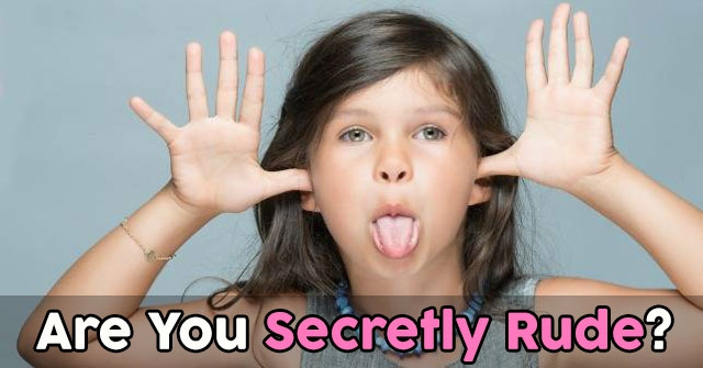 Are You Secretly Rude?