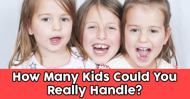 How Many Kids Could You Really Handle?
