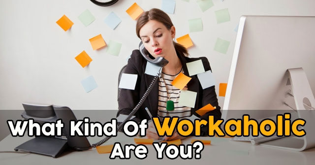 What Kind Of Workaholic Are You?
