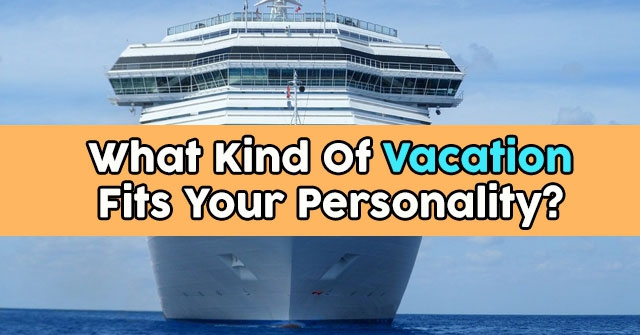 What Kind Of Vacation Fits Your Personality?
