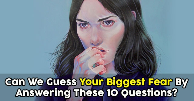 Can We Guess Your Biggest Fear By Answering These 10 Questions?