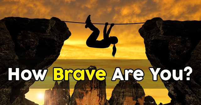 How Brave Are You?
