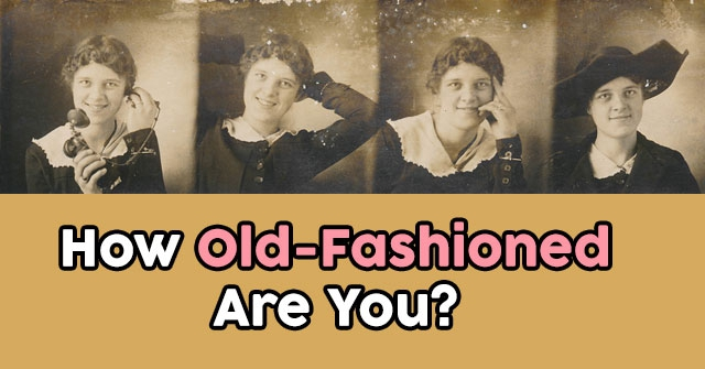 How Old-Fashioned Are You?