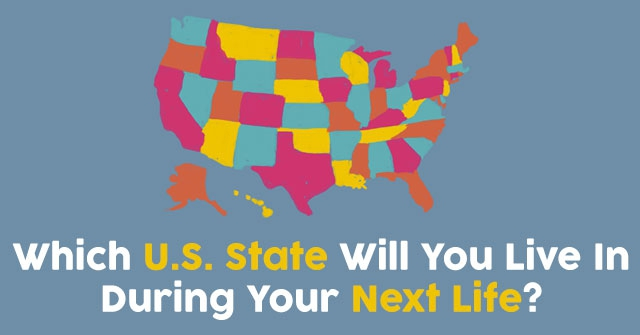 Which U.S. State Will You Live In During Your Next Life?