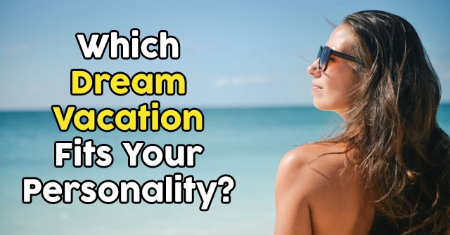 Which Dream Vacation Fits Your Personality?