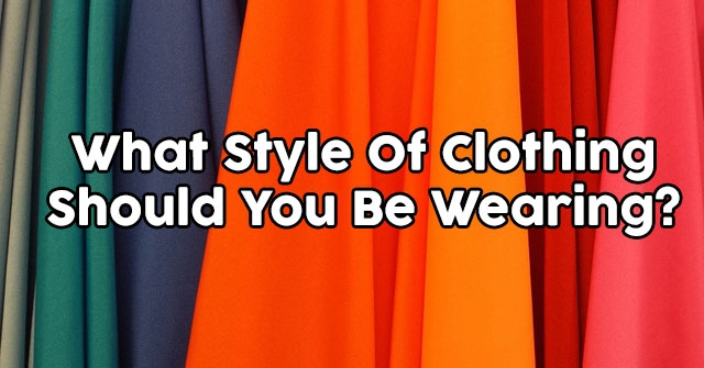 What Style Of Clothing Should You Be Wearing Quizdoo