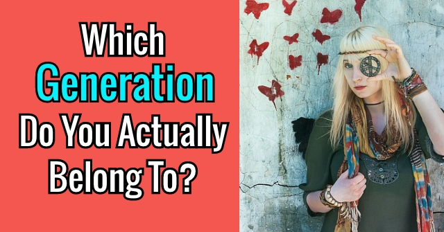Which Generation Do You Actually Belong To?