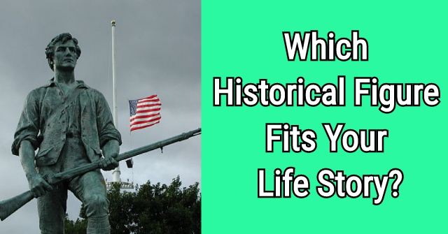 Which Historical Figure Fits Your Life Story?