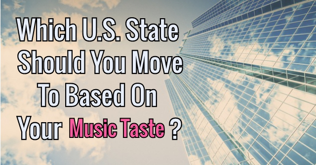 Which U.S. State Should You Move To Based On Your Music Taste?