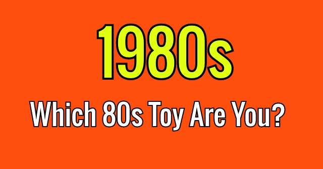 Which 80s Toy Are You?