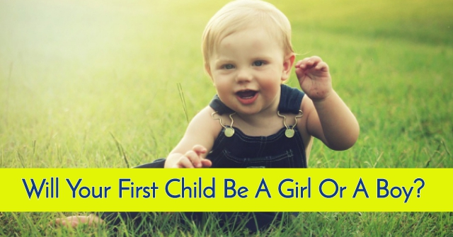 Will Your First Child Be A Girl Or A Boy?