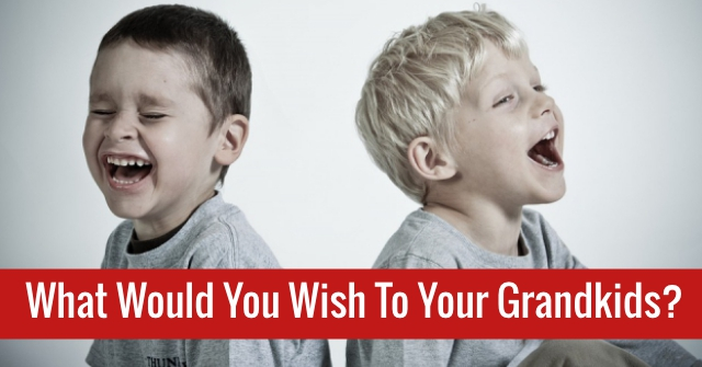 What Would You Wish To Your Grandkids?